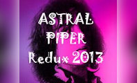 Astral Piper Redux 2013