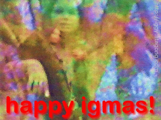 Happy Igmas!