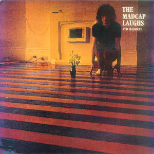 Syd Barrett, The Madcap Laughs.